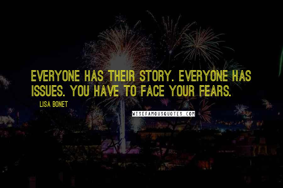 Lisa Bonet quotes: Everyone has their story. Everyone has issues. You have to face your fears.