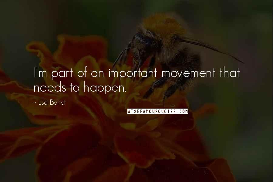 Lisa Bonet quotes: I'm part of an important movement that needs to happen.