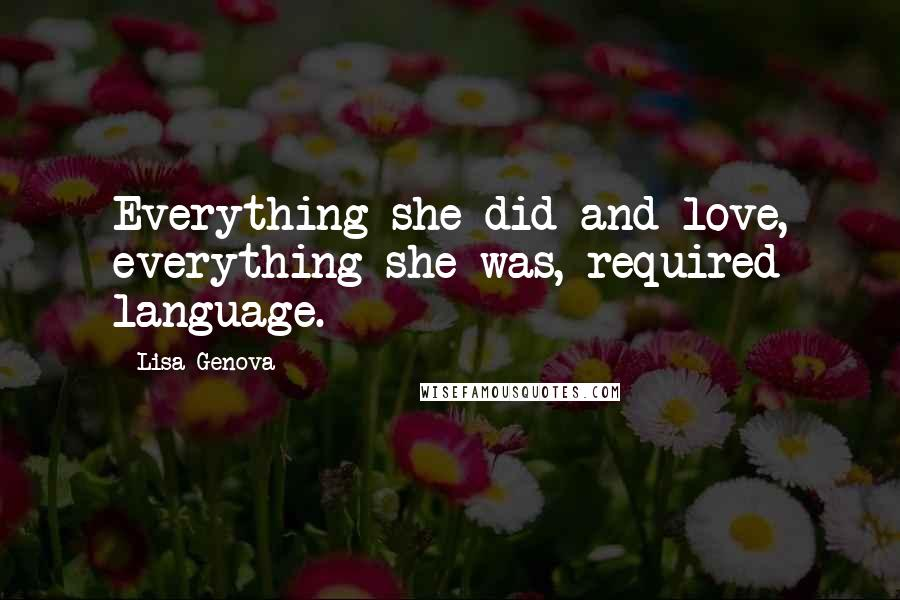 Lisa Genova quotes: Everything she did and love, everything she was, required language.