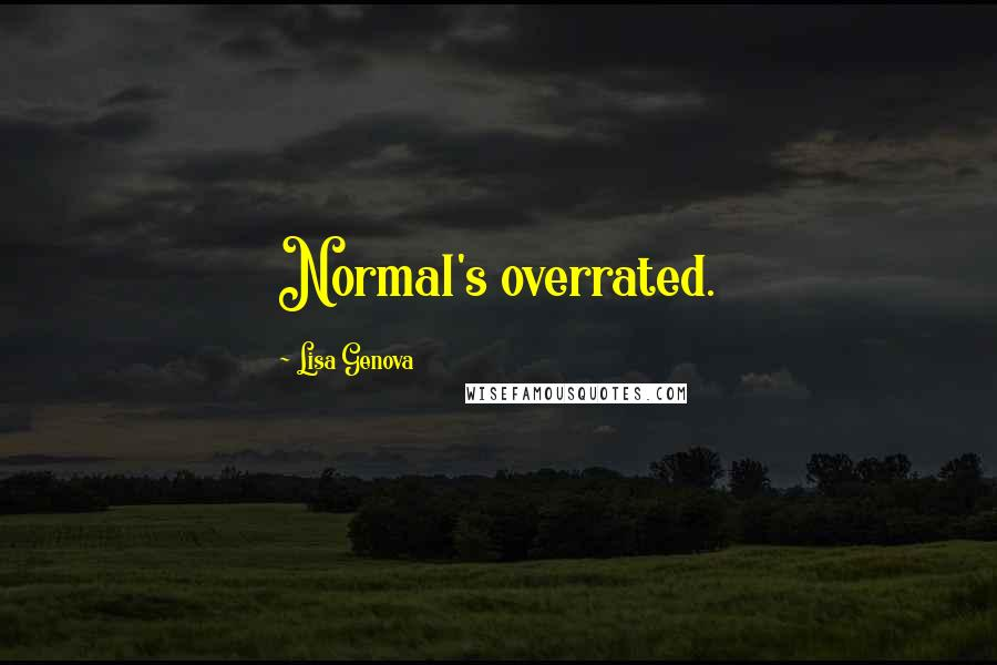 Lisa Genova quotes: Normal's overrated.