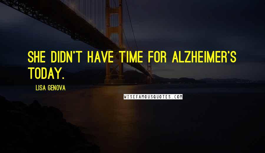 Lisa Genova quotes: She didn't have time for Alzheimer's today.
