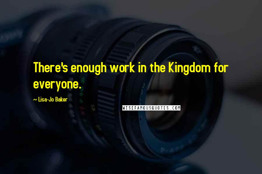 Lisa-Jo Baker quotes: There's enough work in the Kingdom for everyone.