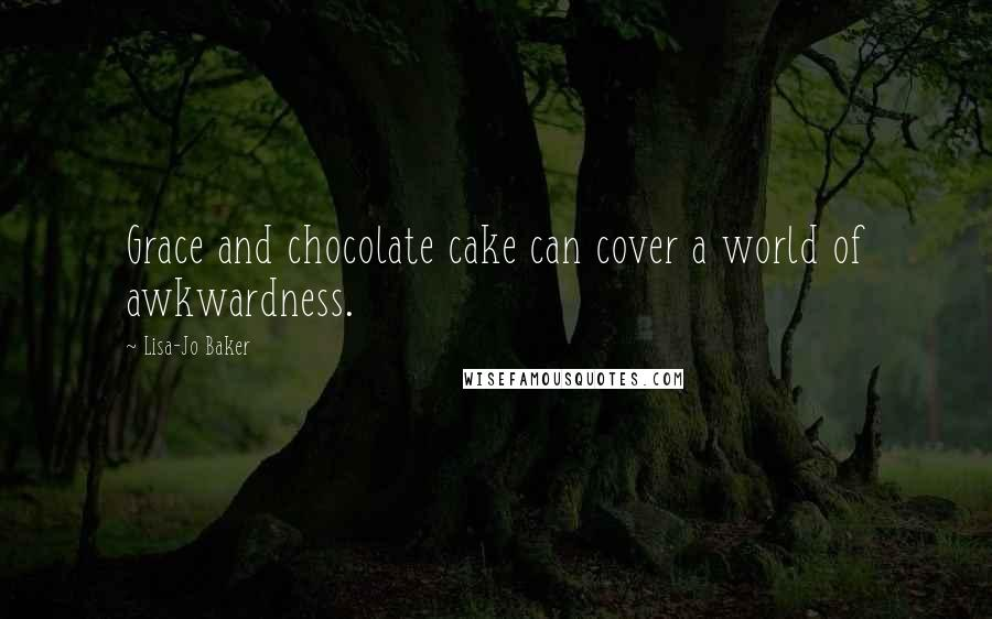 Lisa-Jo Baker quotes: Grace and chocolate cake can cover a world of awkwardness.
