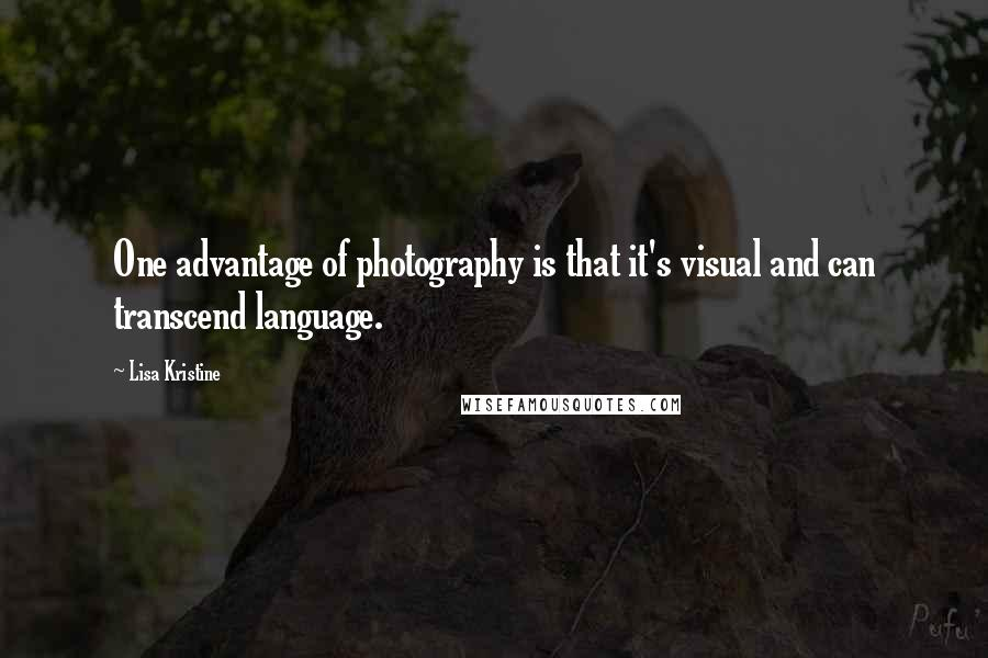 Lisa Kristine quotes: One advantage of photography is that it's visual and can transcend language.