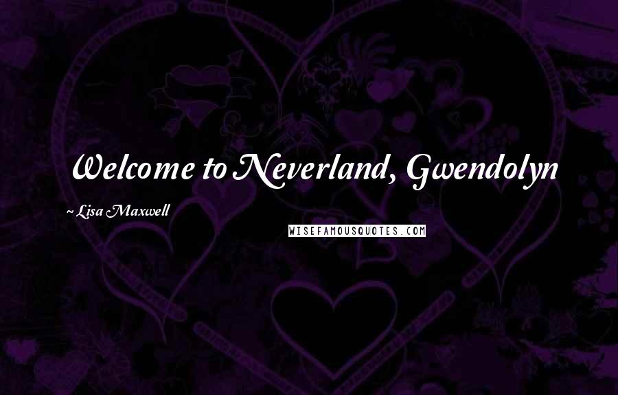 Lisa Maxwell quotes: Welcome to Neverland, Gwendolyn