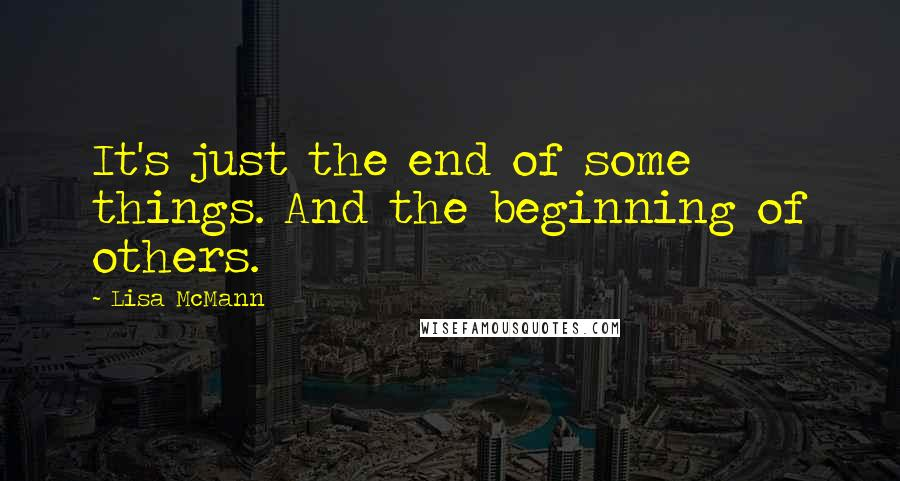 Lisa McMann quotes: It's just the end of some things. And the beginning of others.