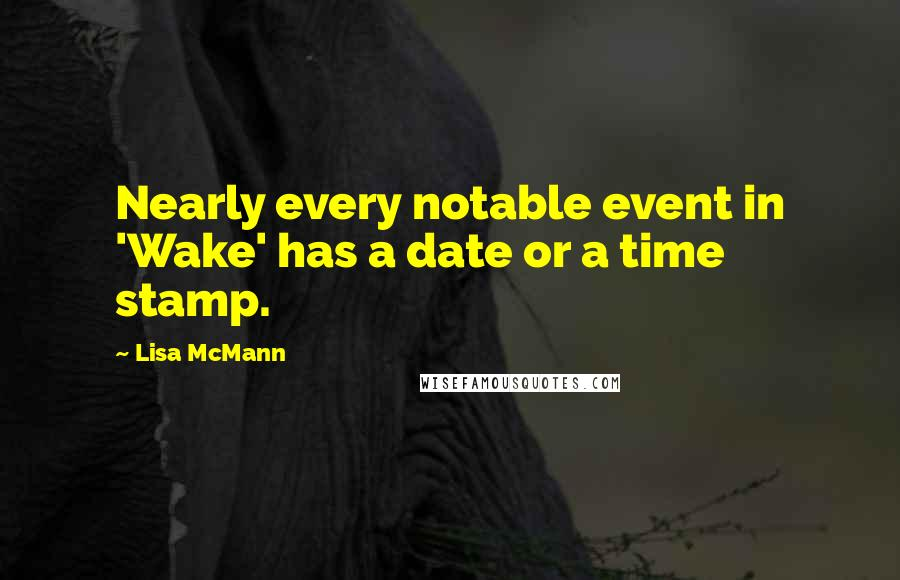 Lisa McMann quotes: Nearly every notable event in 'Wake' has a date or a time stamp.