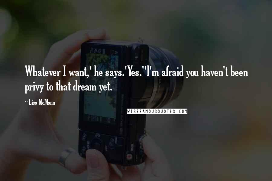 Lisa McMann quotes: Whatever I want,' he says.'Yes.''I'm afraid you haven't been privy to that dream yet.