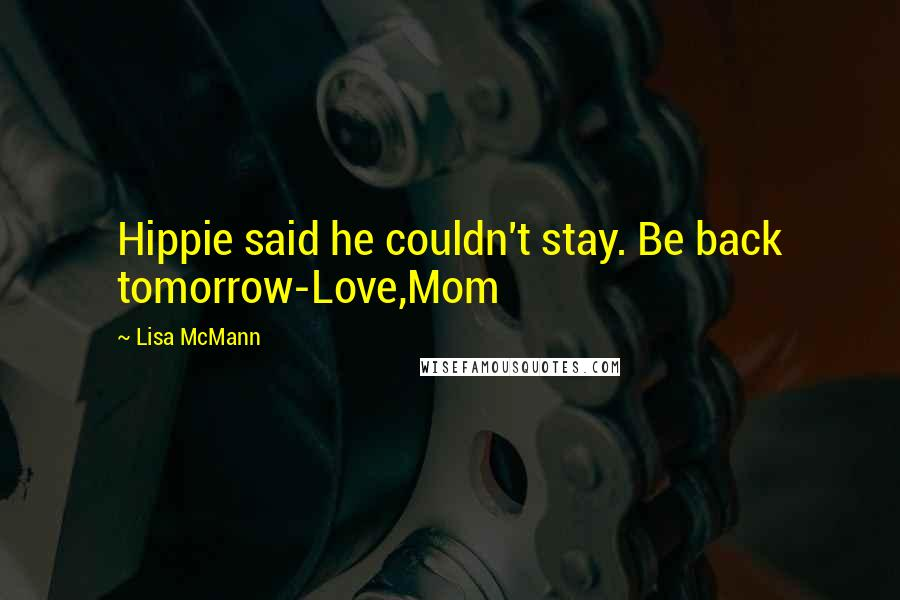 Lisa McMann quotes: Hippie said he couldn't stay. Be back tomorrow-Love,Mom