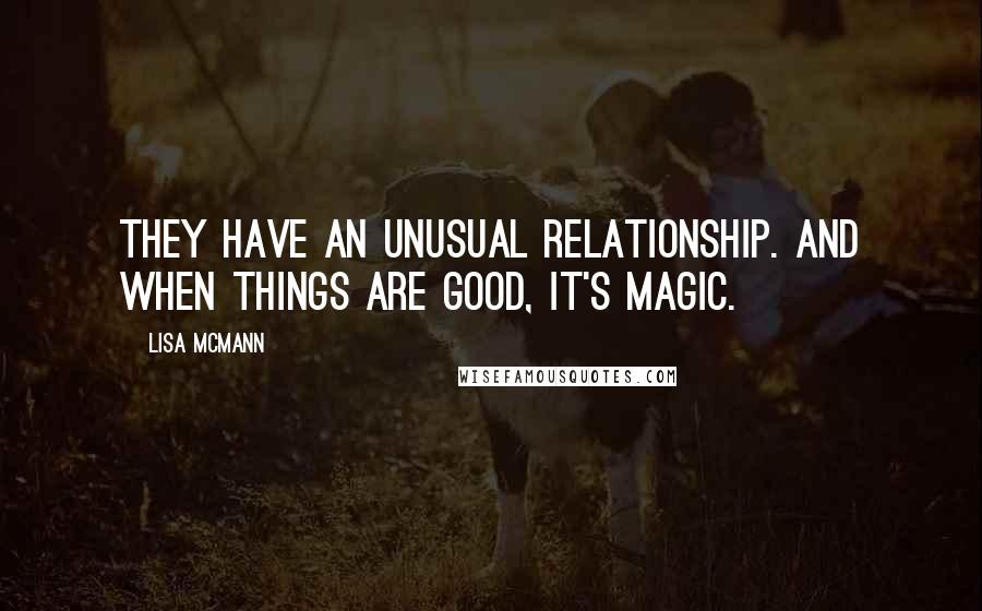 Lisa McMann quotes: They have an unusual relationship. And when things are good, it's magic.