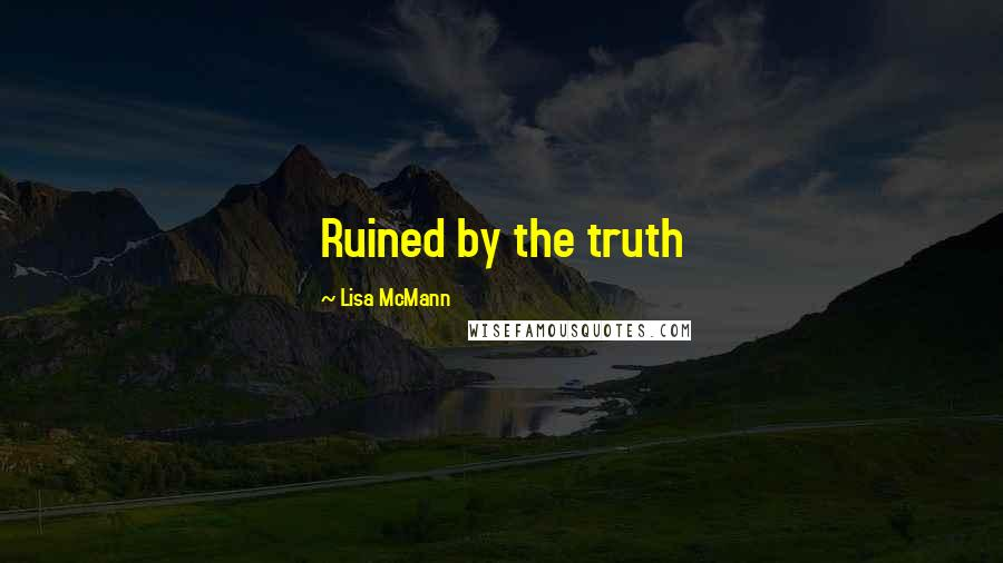 Lisa McMann quotes: Ruined by the truth