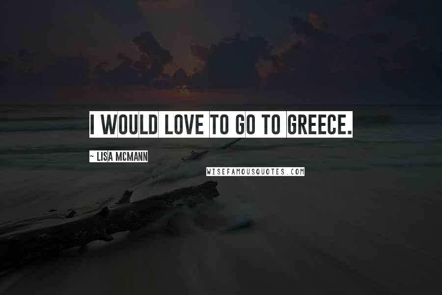 Lisa McMann quotes: I would love to go to Greece.