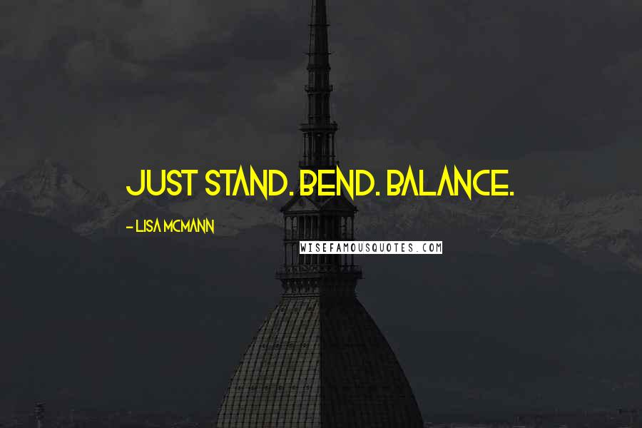 Lisa McMann quotes: Just stand. Bend. Balance.