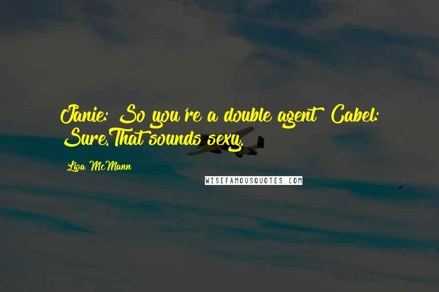 Lisa McMann quotes: Janie: So you're a double agent? Cabel: Sure.That sounds sexy.