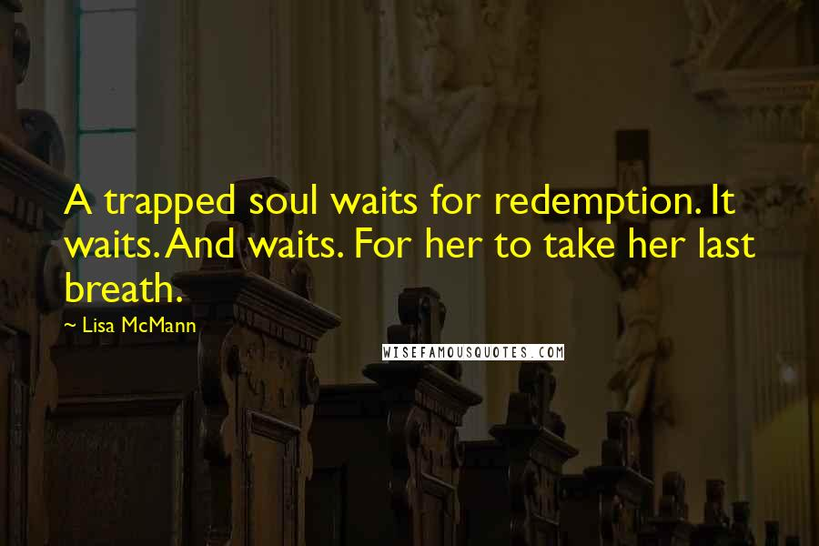 Lisa McMann quotes: A trapped soul waits for redemption. It waits. And waits. For her to take her last breath.
