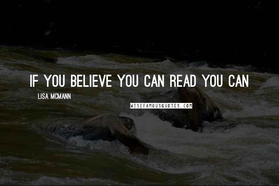 Lisa McMann quotes: If you believe you can read you can