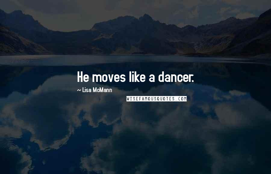 Lisa McMann quotes: He moves like a dancer.