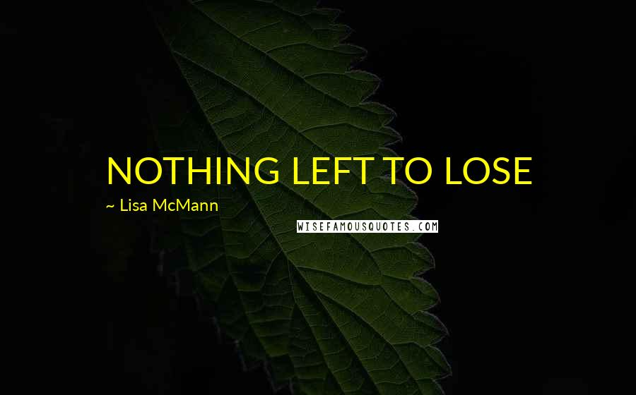 Lisa McMann quotes: NOTHING LEFT TO LOSE