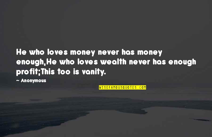 Lisa Milroy Quotes By Anonymous: He who loves money never has money enough,He