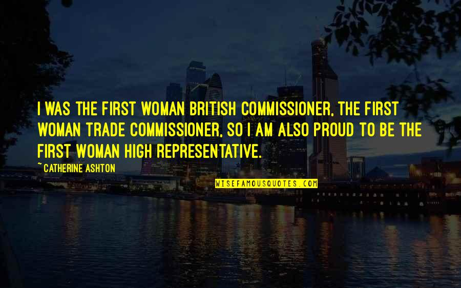 Lisa Milroy Quotes By Catherine Ashton: I was the first woman British commissioner, the