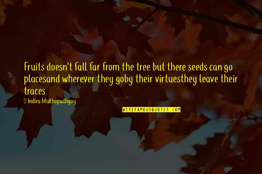 Lisa Milroy Quotes By Indira Mukhopadhyay: Fruits doesn't fall far from the tree but