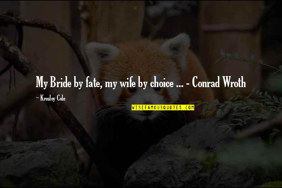 Lisa Milroy Quotes By Kresley Cole: My Bride by fate, my wife by choice