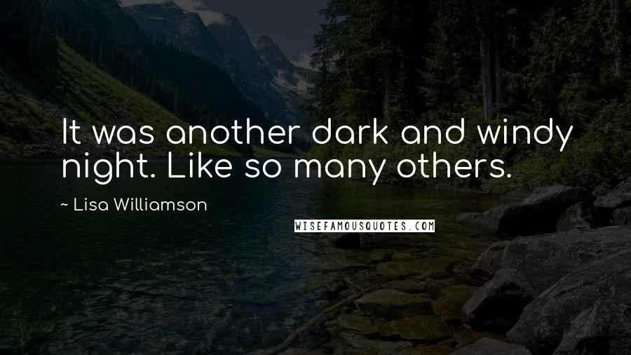 Lisa Williamson quotes: It was another dark and windy night. Like so many others.