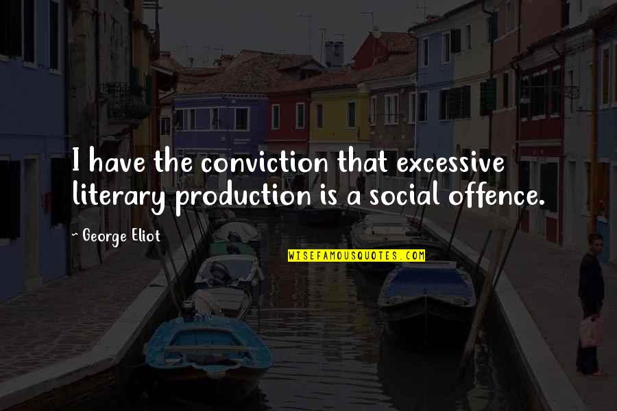 List Of Cool Quotes By George Eliot: I have the conviction that excessive literary production