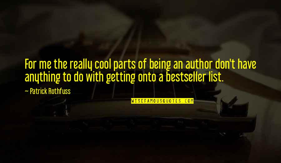 List Of Cool Quotes By Patrick Rothfuss: For me the really cool parts of being