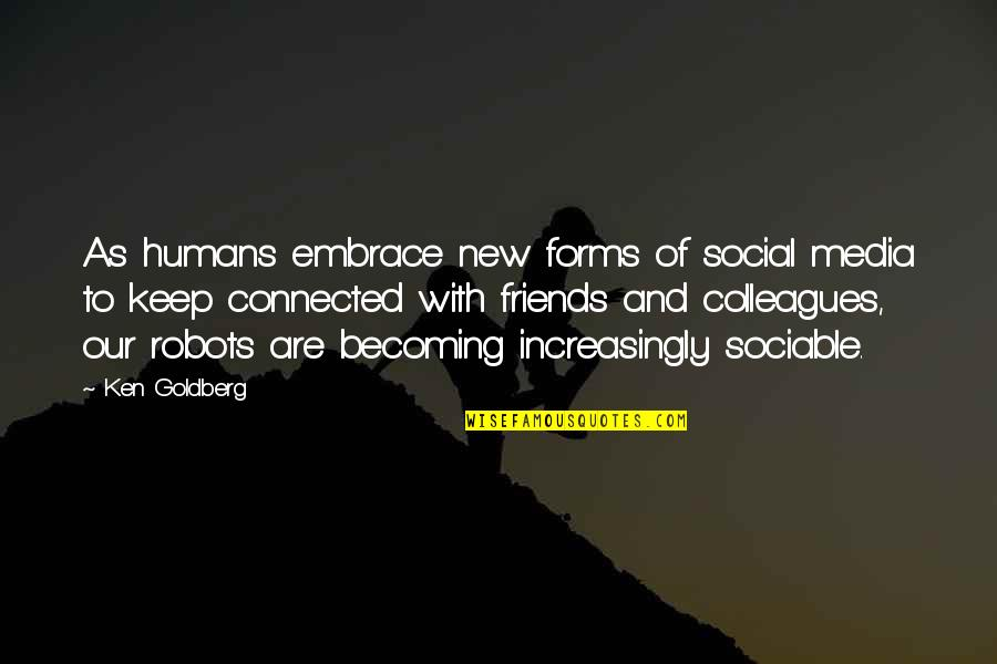 List Of Random Funny Quotes By Ken Goldberg: As humans embrace new forms of social media