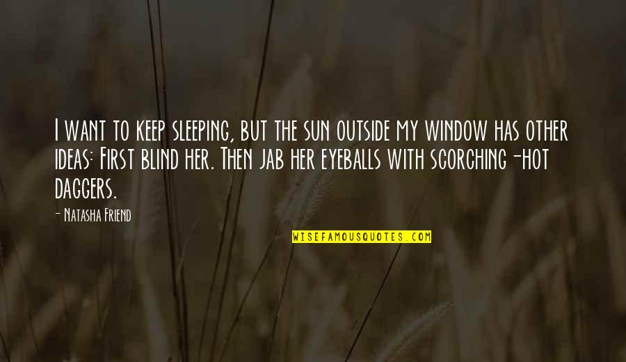 List Of Random Funny Quotes By Natasha Friend: I want to keep sleeping, but the sun
