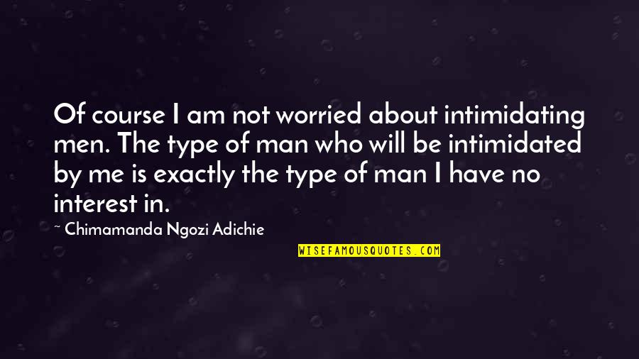 List Of Troy Mcclure Quotes By Chimamanda Ngozi Adichie: Of course I am not worried about intimidating