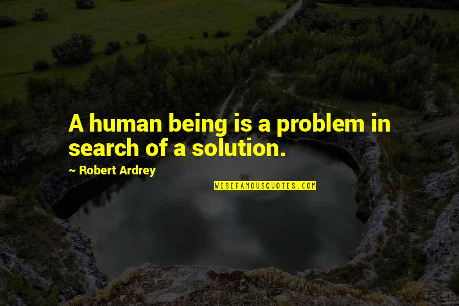 List Of Troy Mcclure Quotes By Robert Ardrey: A human being is a problem in search