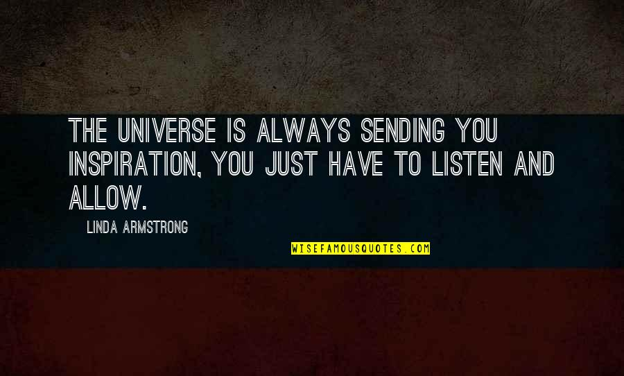 Listen Linda Quotes By Linda Armstrong: The universe is always sending you inspiration, you