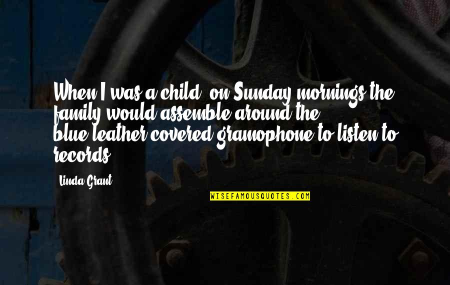 Listen Linda Quotes By Linda Grant: When I was a child, on Sunday mornings