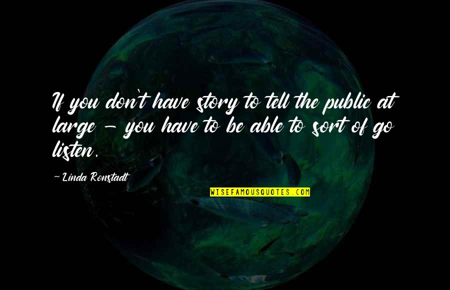 Listen Linda Quotes By Linda Ronstadt: If you don't have story to tell the