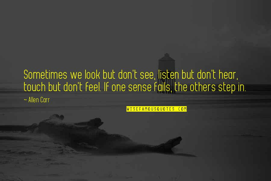 Listen Quotes By Allen Carr: Sometimes we look but don't see, listen but