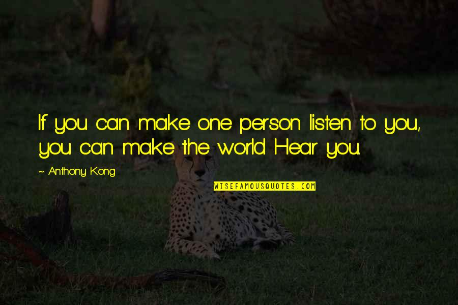 Listen Quotes By Anthony Kong: If you can make one person listen to
