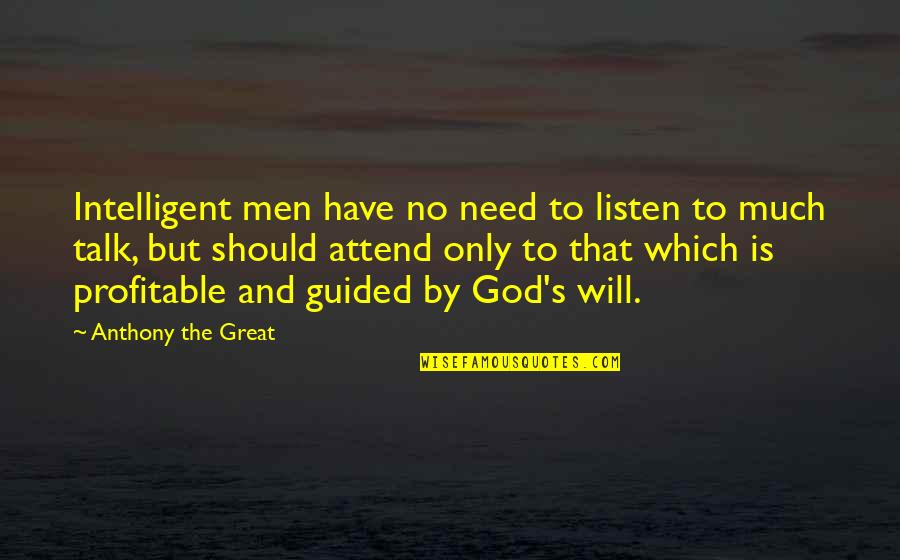 Listen Quotes By Anthony The Great: Intelligent men have no need to listen to