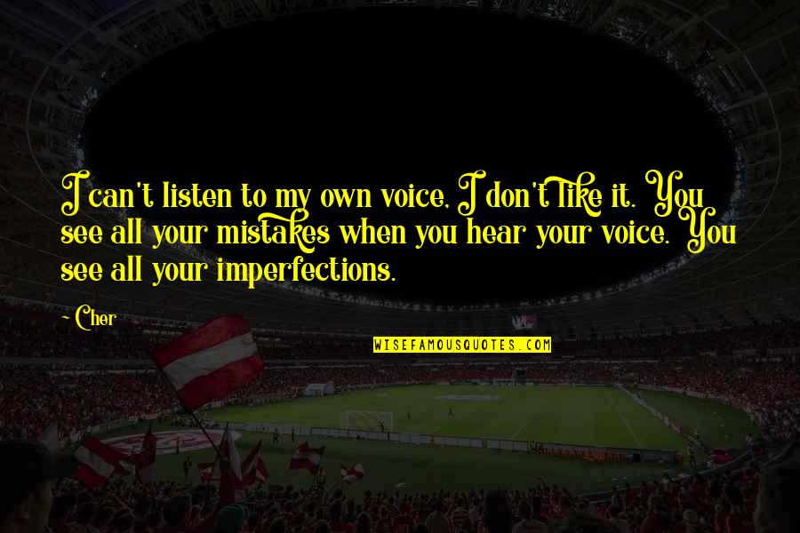 Listen Quotes By Cher: I can't listen to my own voice, I