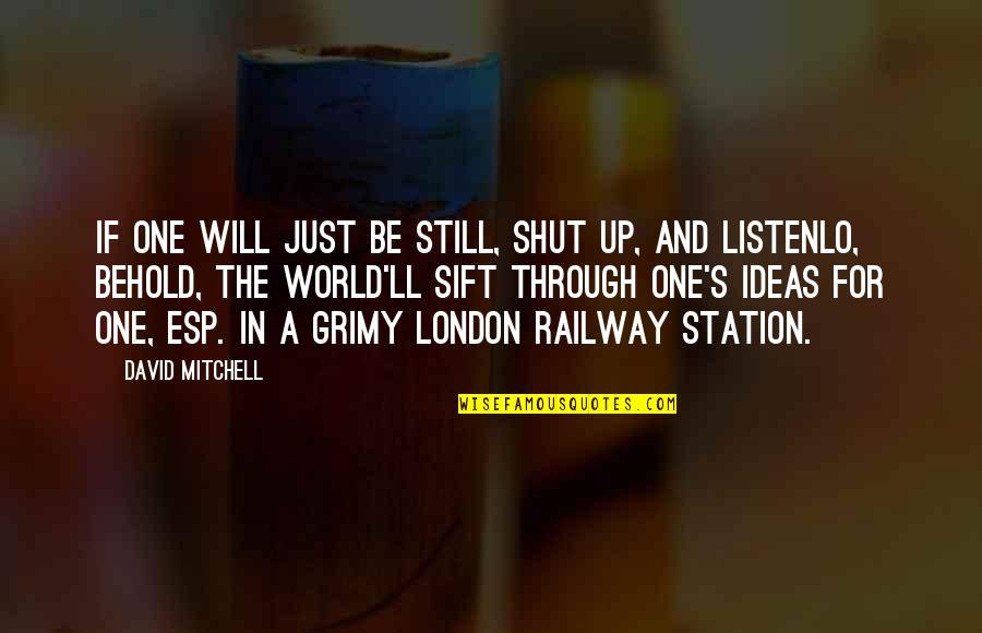 Listen Quotes By David Mitchell: If one will just be still, shut up,
