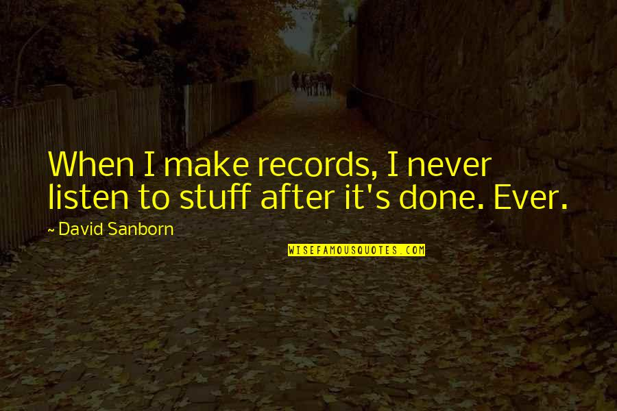 Listen Quotes By David Sanborn: When I make records, I never listen to
