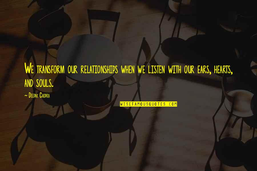 Listen Quotes By Deepak Chopra: We transform our relationships when we listen with