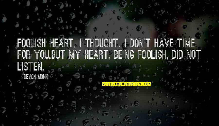 Listen Quotes By Devon Monk: Foolish heart, I thought. I don't have time