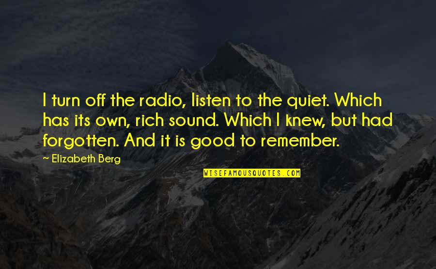 Listen Quotes By Elizabeth Berg: I turn off the radio, listen to the