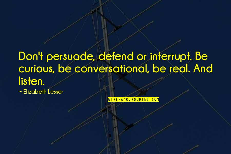 Listen Quotes By Elizabeth Lesser: Don't persuade, defend or interrupt. Be curious, be