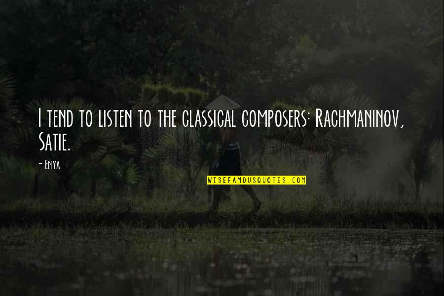 Listen Quotes By Enya: I tend to listen to the classical composers: