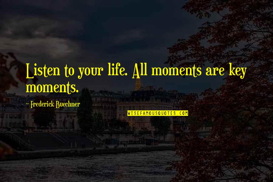 Listen Quotes By Frederick Buechner: Listen to your life. All moments are key