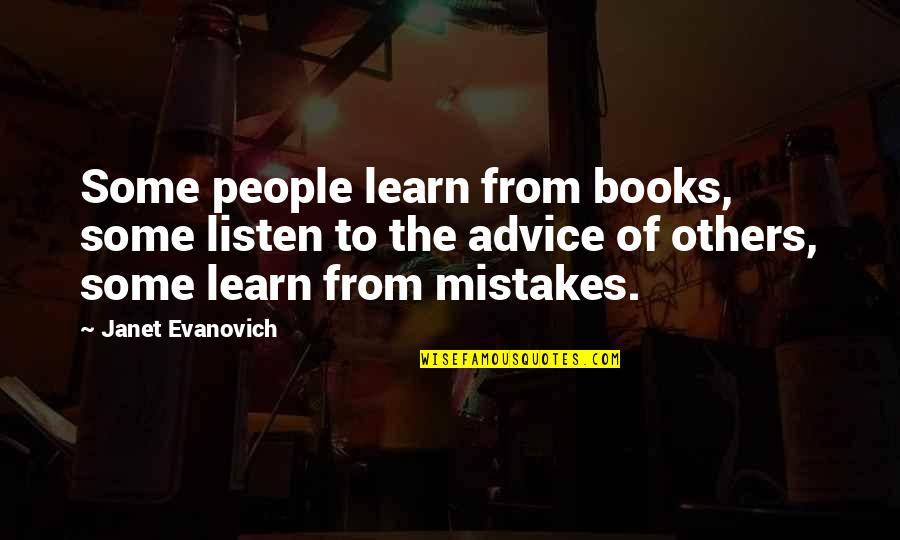 Listen Quotes By Janet Evanovich: Some people learn from books, some listen to
