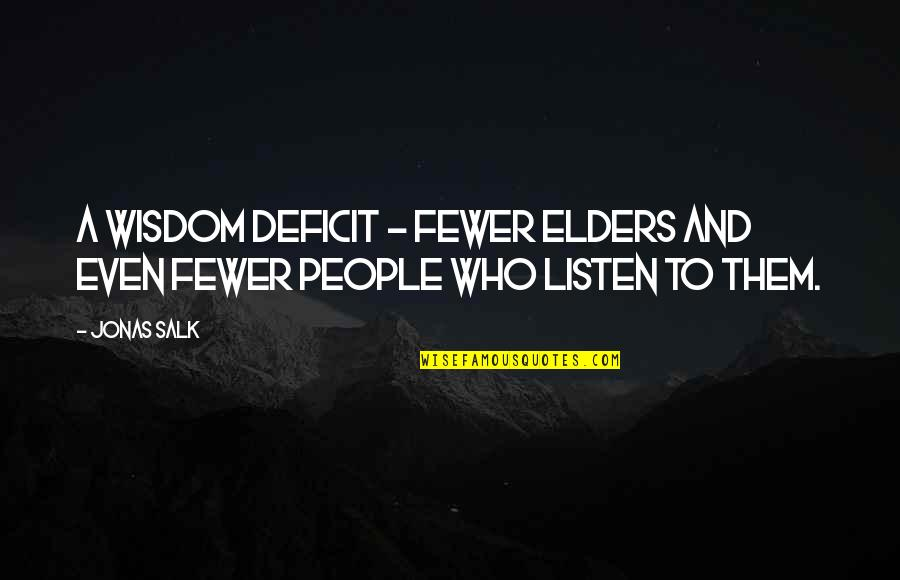 Listen Quotes By Jonas Salk: A wisdom deficit - fewer elders and even